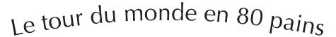 Logo le tour du monde en 80 pains